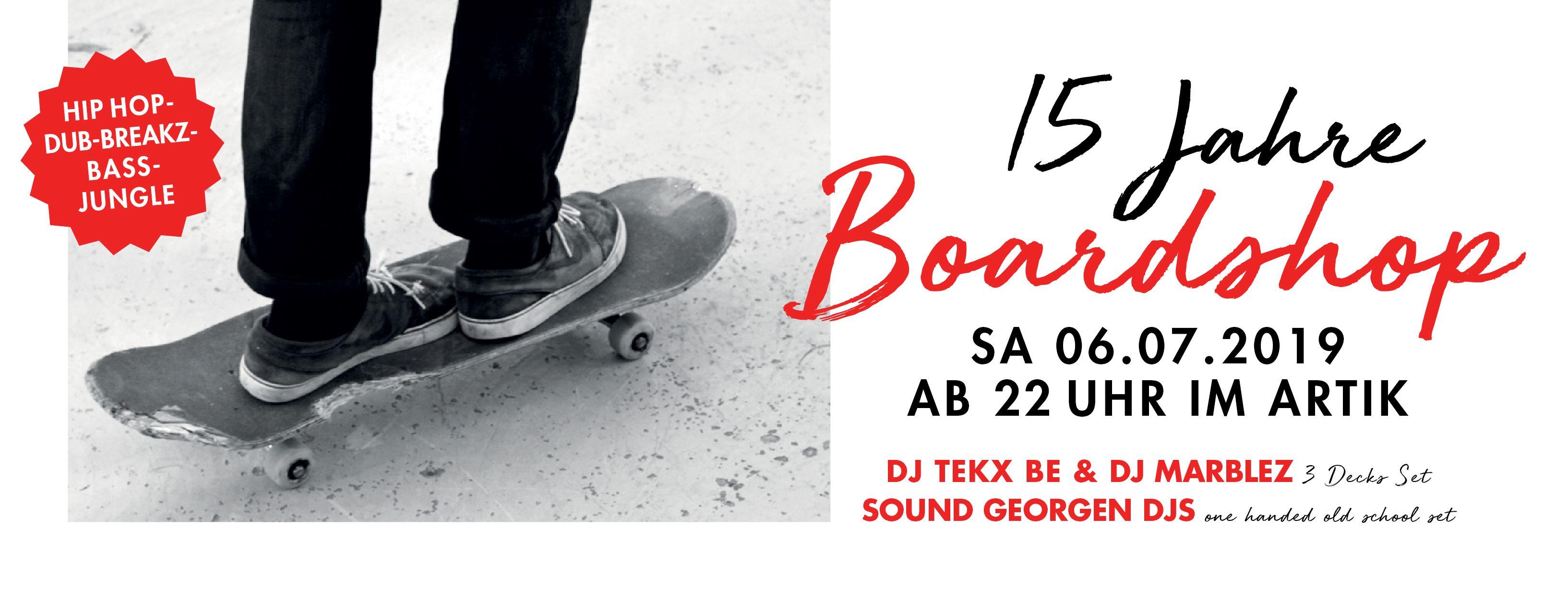 15 Jahre Boardshop mit DJ Tekx Be & DJ Marblez & Sound Georgen || 6.7.19